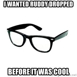 hipster glasses - I wanted Ruddy dropped Before it was cool