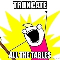 X ALL THE THINGS - truncate ALL the tables