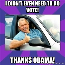 Perfect Driver - I didn't even need to go vote! Thanks obama!