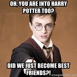 Advice Harry Potter - Oh, you are into Harry Potter too?  Did we just become best friends?!