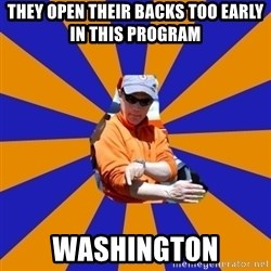 EShuler - They open their backs too early in this program Washington