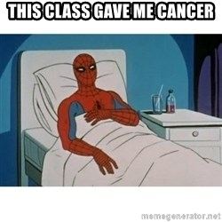 SpiderMan Cancer - this class gave me cancer