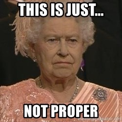 Queen Elizabeth Meme - This is just... NOT PROPER