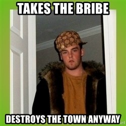 Douche guy - Takes the bribe Destroys the town anyway