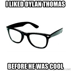 hipster glasses - I liked Dylan Thomas Before he was cool
