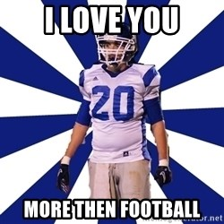 Highschool Football Kid - I love you More then football
