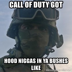 Aghast Soldier Guy - call of duty got hood niggas in ya bushes like
