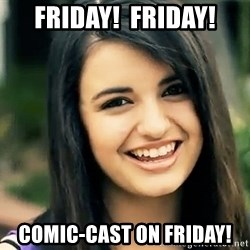 Rebecca Black Fried Egg - Friday!  Friday! Comic-Cast on Friday!