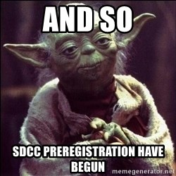 Advice Yoda - And so SDCC preregistration have begun
