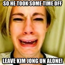 Leave Britney Alone 2 - so he took some time off leave kim jong un alone!