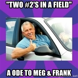 "Perfect Driver - ""TWO #2's in a Field"" A Ode To Meg & Frank"