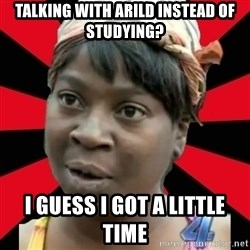 I GOTTA LITTLE TIME  - Talking with Arild instead of studying? I guess I got a little time