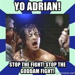 Rocky Balboa - Yo Adrian! Stop the fight! Stop the goddam fight!