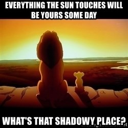 Simba - Everything the sun touches will be yours some day What's that shadowy place?