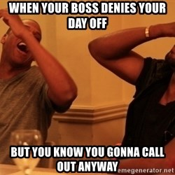 kanye west jay z laughing - when your boss denies your day off but you know you gonna call out anyway