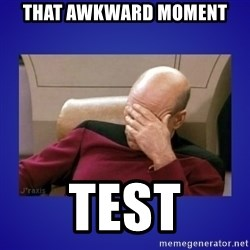 Picard facepalm  - That awkward moment  Test
