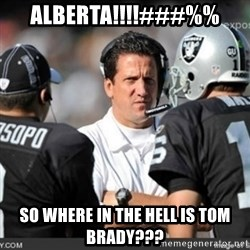Knapped  - ALBERTA!!!!###%% SO WHERE IN THE HELL IS TOM BRADY???