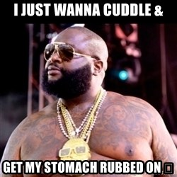 Fat Rick Ross - I JUST WANNA CUDDLE & GET MY STOMACH RUBBED ON 😏
