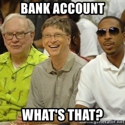 Bill Gates - Bank account What's that?