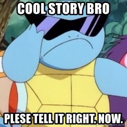 Cool Story Bro - Cool Story Bro  Plese tell it right. now.