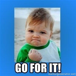 yes baby 2 -  Go for it!