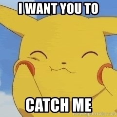 uber happy pikachu - i want you to catch me
