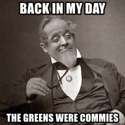1889 [10] guy - back in my day the greens were commies