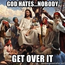 storytime jesus - god hates...nobody get over it