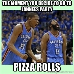 durant harden - the moment you decide to go to lannees party pizza rolls