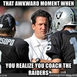 Knapped  - THAT AWKWARD MOMENT WHEN  YOU REALIZE YOU COACH THE RAIDERS