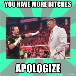 CM Punk Apologize! - YOU HAVE MORE BITCHES  APOLOGIZE
