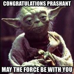 Advice Yoda - CONGRATULATIONS PRASHANT MAY THE FORCE BE WITH YOU