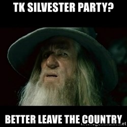 no memory gandalf - TK SILVESTER PARTY? BETTER LEAVE THE COUNTRY