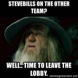no memory gandalf - Stevebills on the other team? Well.. Time to leave the lobby.
