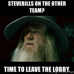 no memory gandalf - Stevebills on the other team? Time to leave the lobby.