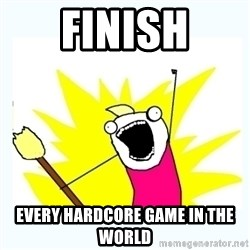 All the things - finish every hardcore game in the world