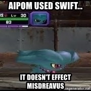 MISDREAVUS - Aipom used swift... it doesn't effect Misdreavus