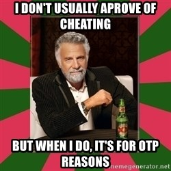 i dont usually - I DON'T USUALLY APROVE OF CHEATING BUT WHEN i DO, IT'S FOR OTP REASONS