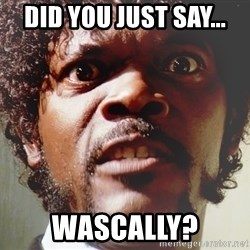 Mad Samuel L Jackson - Did you just say... WASCALLY?