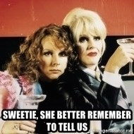 Absolutely Fabulous -  Sweetie, she better remember to tell us