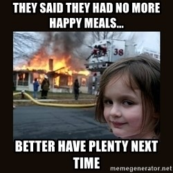 burning house girl - They said they had no more happy meals... better have plenty next time