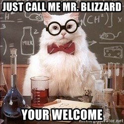 Science Cat - Just call me Mr. Blizzard your Welcome