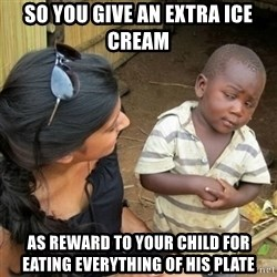 African boy checka - so you give an extra ice cream as reward to your child for eating everything of his plate