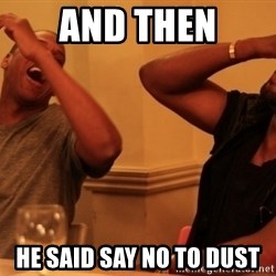 kanye west jay z laughing - and then he said say no to dust
