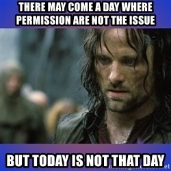 but it is not this day - There may come a day where permission are not the issue But today is not that day