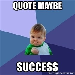 Success Kid - quote maybe  success