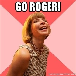 Amused Anna Wintour - GO ROGER!