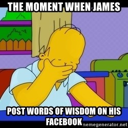 Homer Facepalm - The moment when James post words of wisdom on his Facebook
