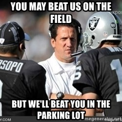 Knapped  - you may beat us on the field but we'll beat you in the parking lot