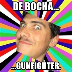 Insanity Anguzza - De Bocha... ...Gunfighter.